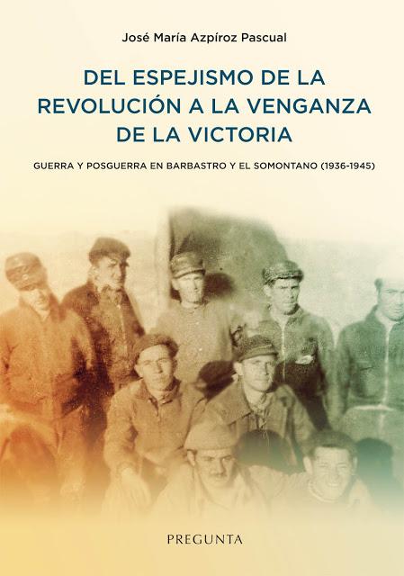 Del espejismo de la revolución a la venganza de la victoria . José María Azpíroz Pascual
