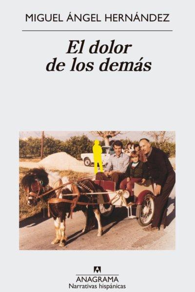 El dolor de los demás. Miguel Ángel Hernández